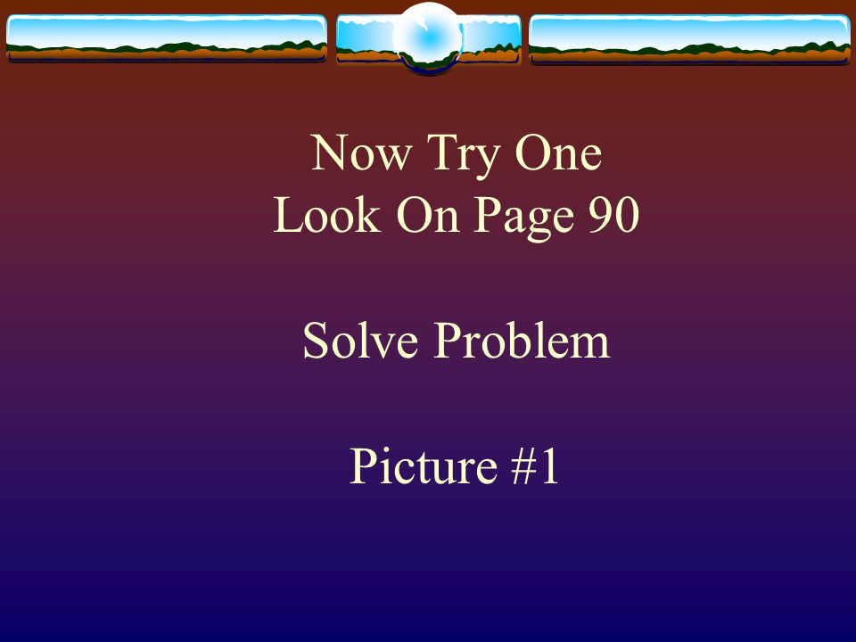 Now Try One Look On Page 90 Solve Problem Picture #1