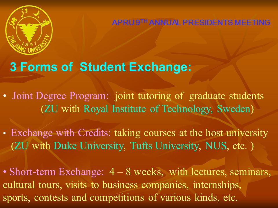 APRU 9 TH ANNUAL PRESIDENTS MEETING 3 Forms of Student Exchange: Joint Degree Program: joint tutoring of graduate students (ZU with Royal Institute of