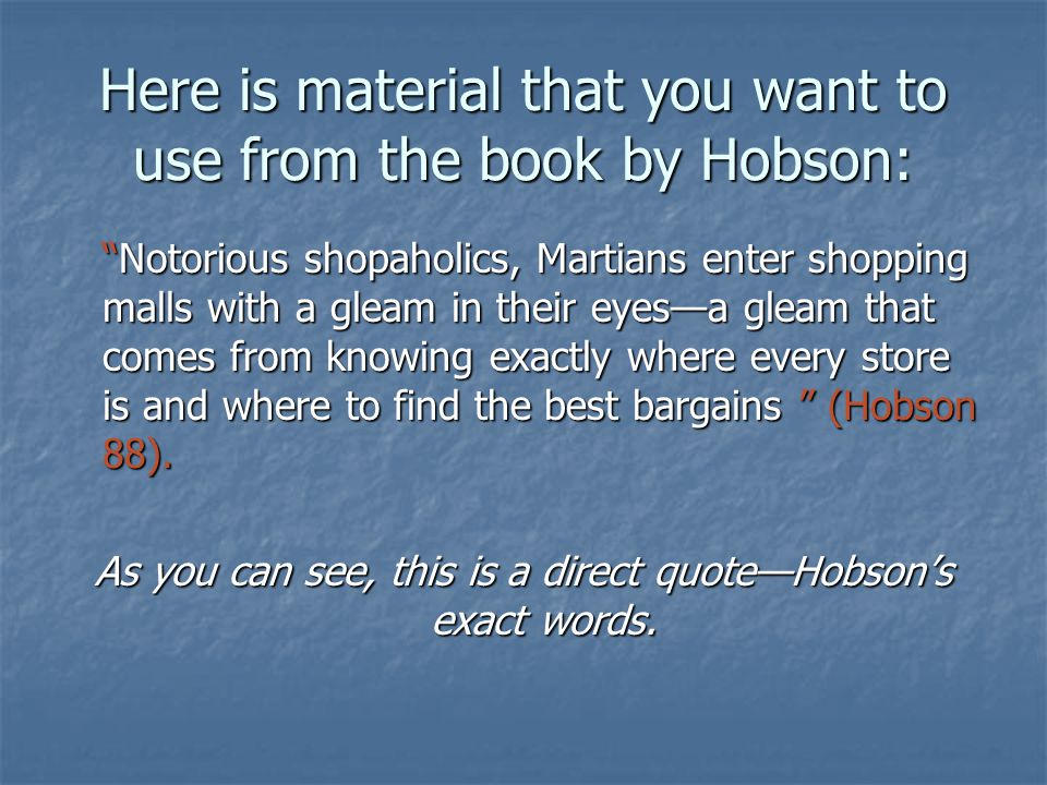 Here is material that you want to use from the book by Hobson: Notorious shopaholics, Martians enter shopping malls with a gleam in their eyesa gleam