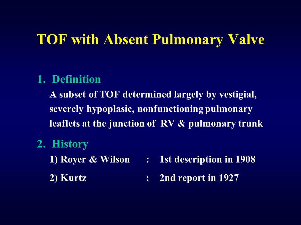 TOF with Absent Pulmonary Valve 1. Definition A subset of TOF determined largely by vestigial, severely hypoplasic, nonfunctioning pulmonary leaflets