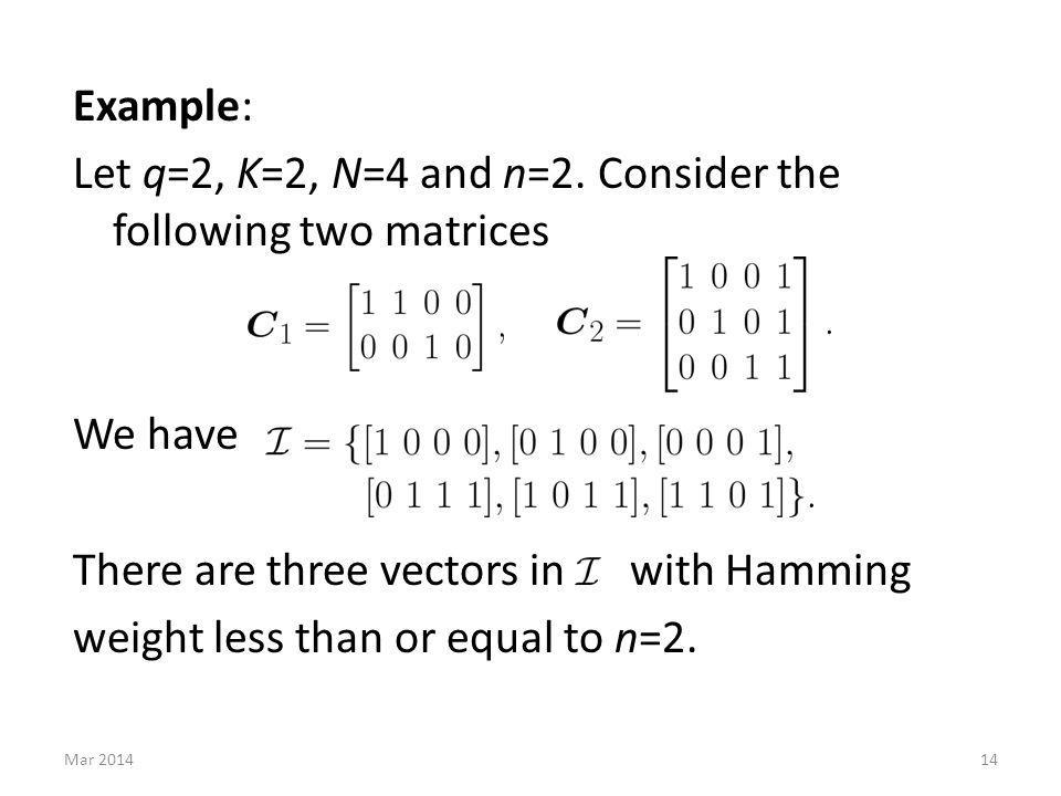 Example: Let q=2, K=2, N=4 and n=2. Consider the following two matrices We have There are three vectors in with Hamming weight less than or equal to n