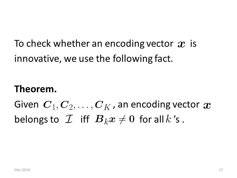 To check whether an encoding vector is innovative, we use the following fact. Theorem. Given, an encoding vector belongs to iff for all s. 17Mar 2014