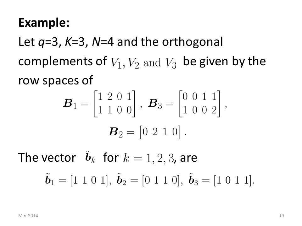 Example: Let q=3, K=3, N=4 and the orthogonal complements of be given by the row spaces of The vector for, are 19Mar 2014