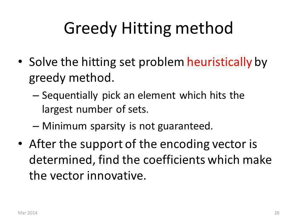 Greedy Hitting method Solve the hitting set problem heuristically by greedy method. – Sequentially pick an element which hits the largest number of se