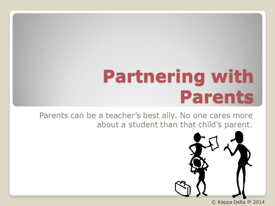 Partnering with Parents Parents can be a teachers best ally.