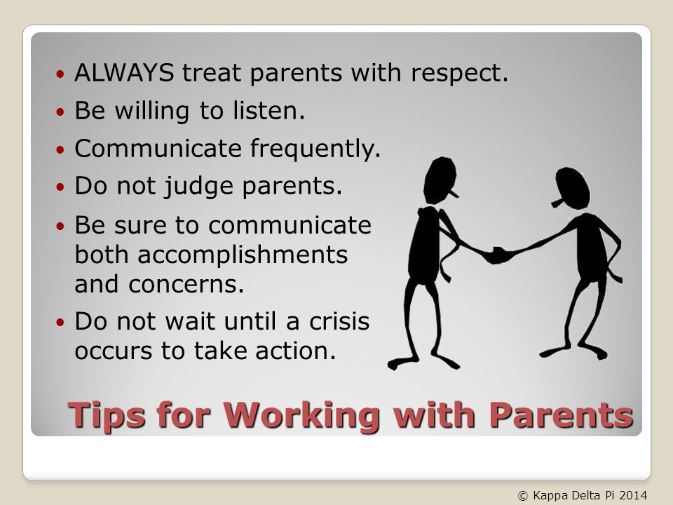 Tips for Working with Parents Be sure to communicate both accomplishments and concerns.