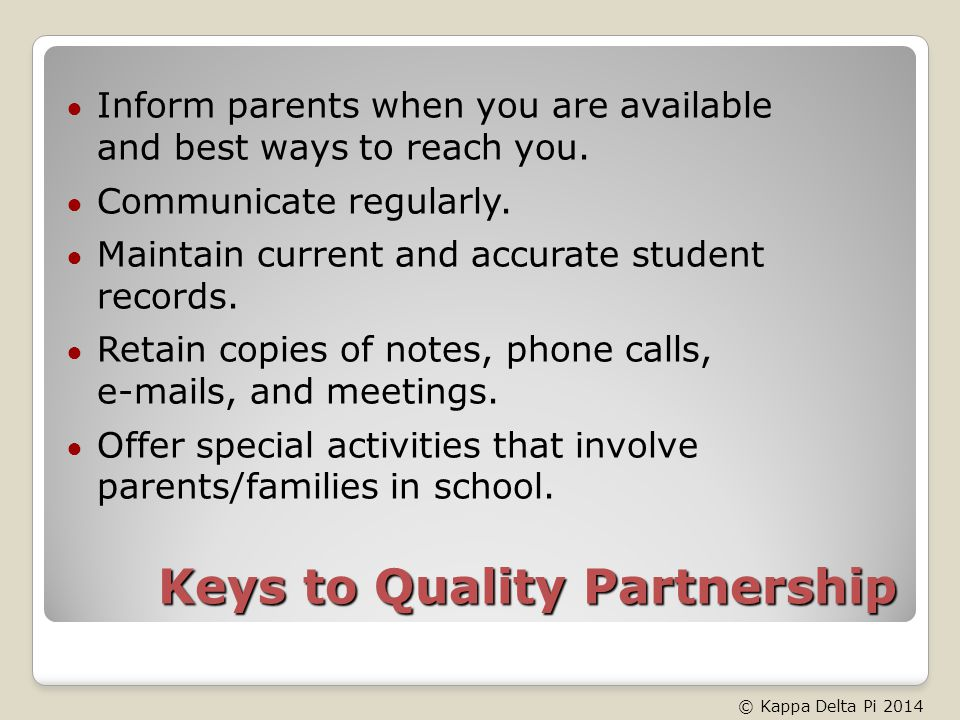 Keys to Quality Partnership Inform parents when you are available and best ways to reach you.