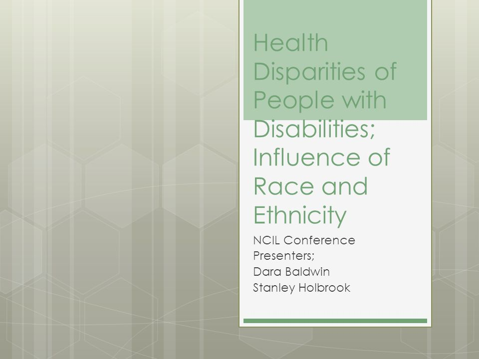 Health Disparities of People with Disabilities; Influence of Race and Ethnicity NCIL Conference Presenters; Dara Baldwin Stanley Holbrook