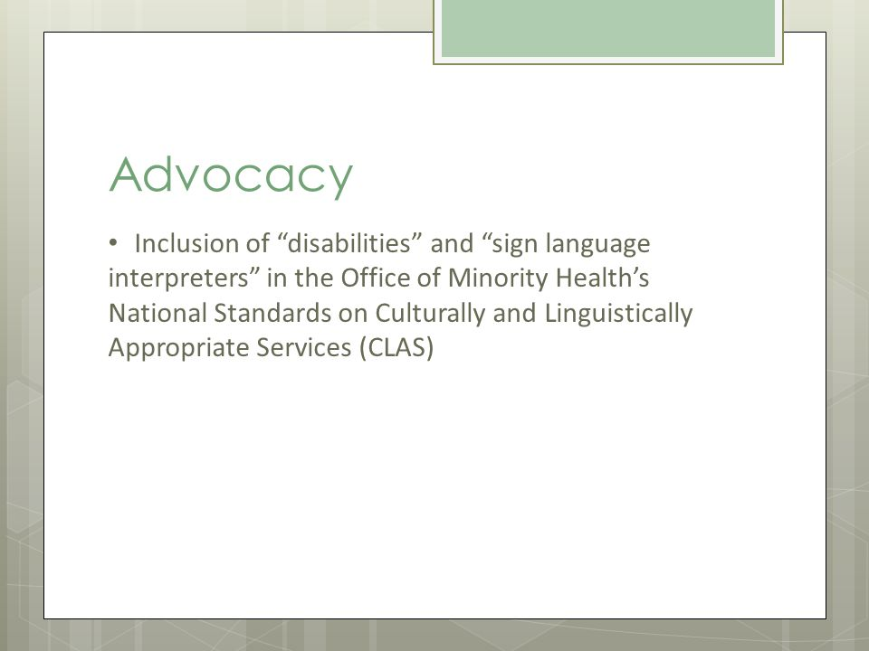 Advocacy Inclusion of disabilities and sign language interpreters in the Office of Minority Healths National Standards on Culturally and Linguistically Appropriate Services (CLAS)
