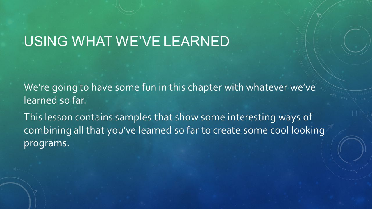 USING WHAT WEVE LEARNED Were going to have some fun in this chapter with whatever weve learned so far.
