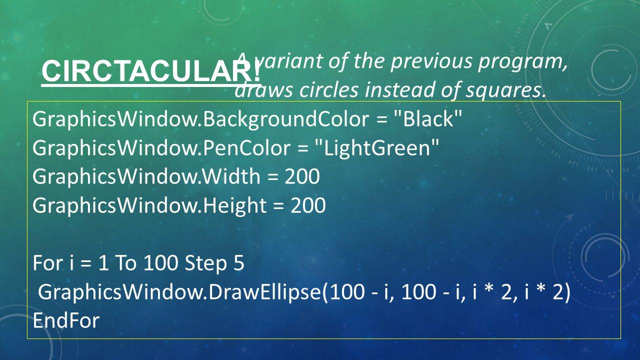 CIRCTACULAR. A variant of the previous program, draws circles instead of squares.