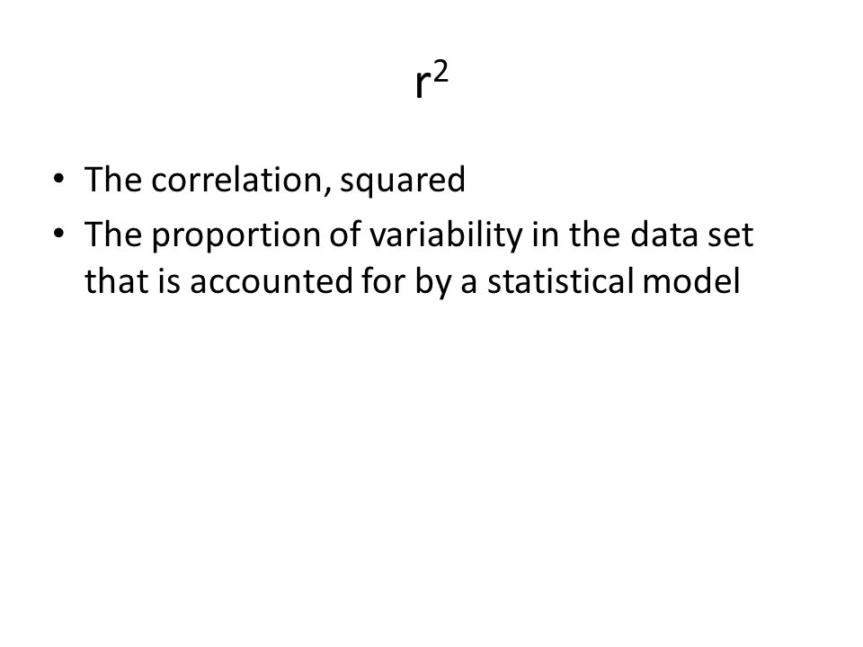 r2r2 The correlation, squared The proportion of variability in the data set that is accounted for by a statistical model
