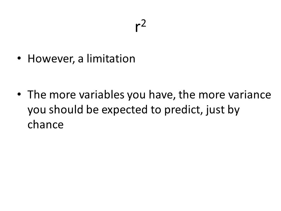 r2r2 However, a limitation The more variables you have, the more variance you should be expected to predict, just by chance