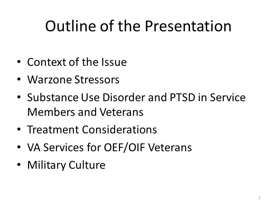 Outline of the Presentation Context of the Issue Warzone Stressors Substance Use Disorder and PTSD in Service Members and Veterans Treatment Considera
