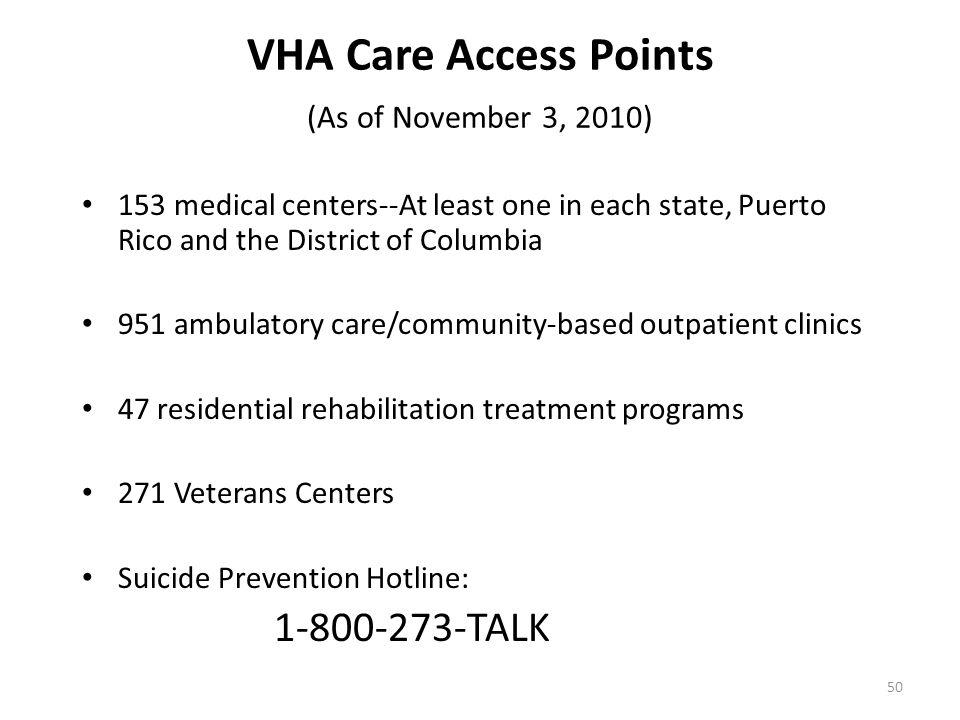 VHA Care Access Points (As of November 3, 2010) 153 medical centers--At least one in each state, Puerto Rico and the District of Columbia 951 ambulato