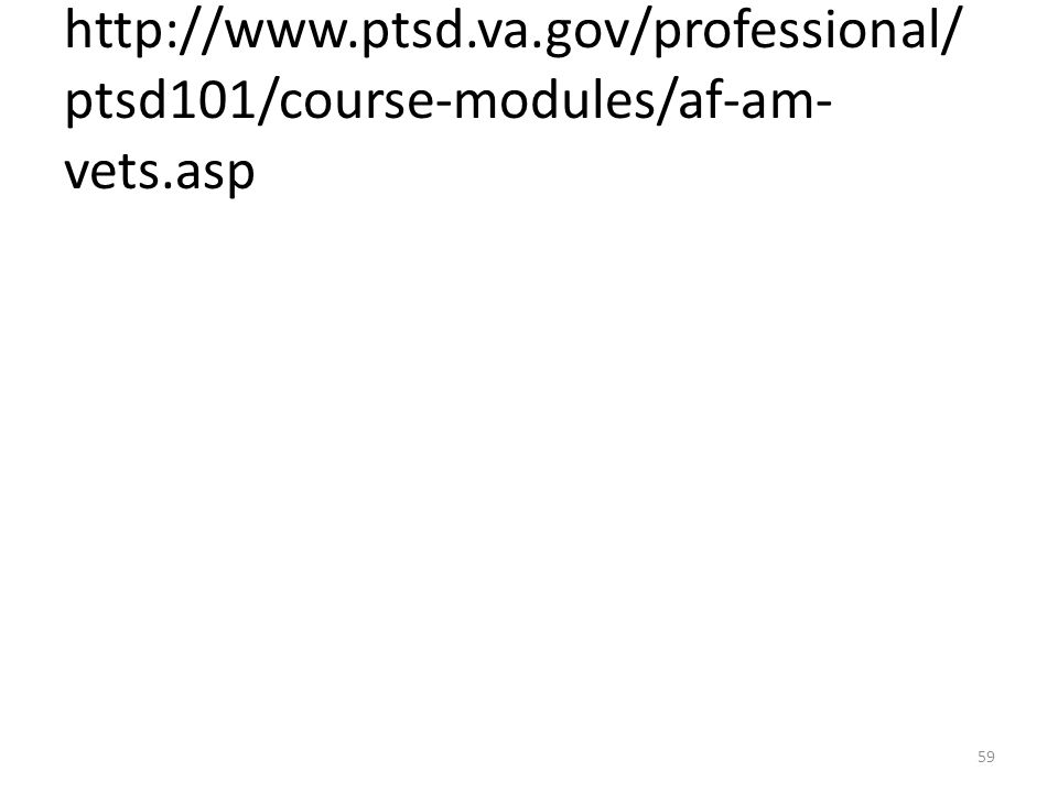 http://www.ptsd.va.gov/professional/ ptsd101/course-modules/af-am- vets.asp 59