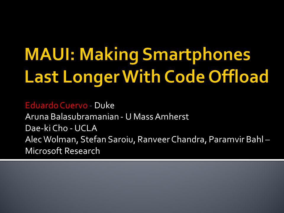 Eduardo Cuervo - Duke Aruna Balasubramanian - U Mass Amherst Dae-ki Cho - UCLA Alec Wolman, Stefan Saroiu, Ranveer Chandra, Paramvir Bahl – Microsoft