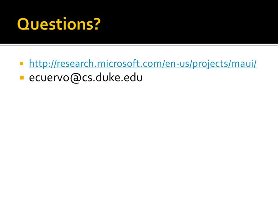 http://research.microsoft.com/en-us/projects/maui/ ecuervo@cs.duke.edu