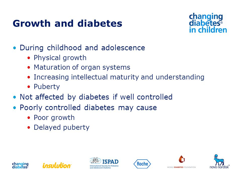 Growth and diabetes During childhood and adolescence Physical growth Maturation of organ systems Increasing intellectual maturity and understanding Pu
