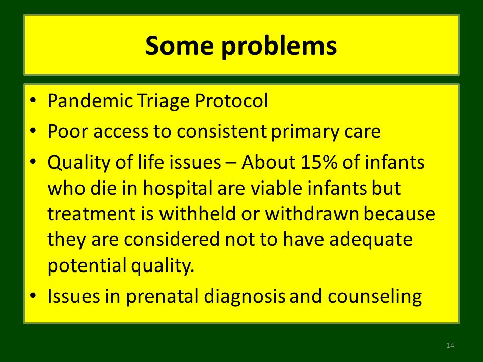 Some problems Pandemic Triage Protocol Poor access to consistent primary care Quality of life issues – About 15% of infants who die in hospital are vi