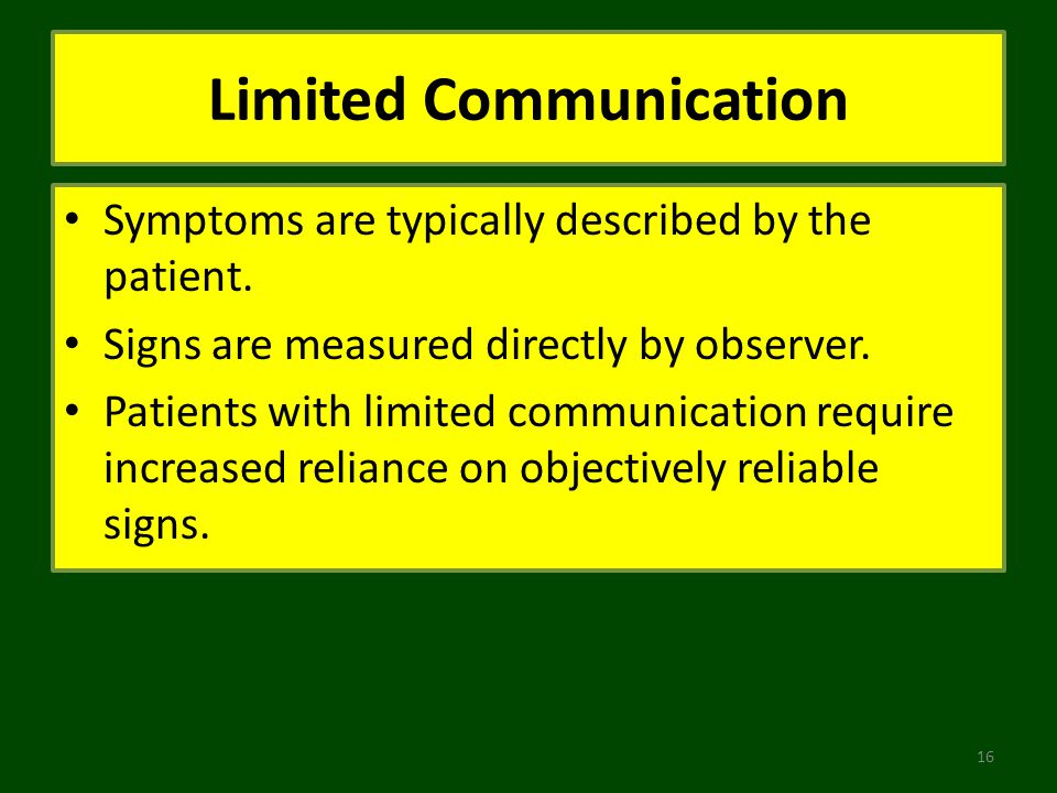 Limited Communication Symptoms are typically described by the patient. Signs are measured directly by observer. Patients with limited communication re