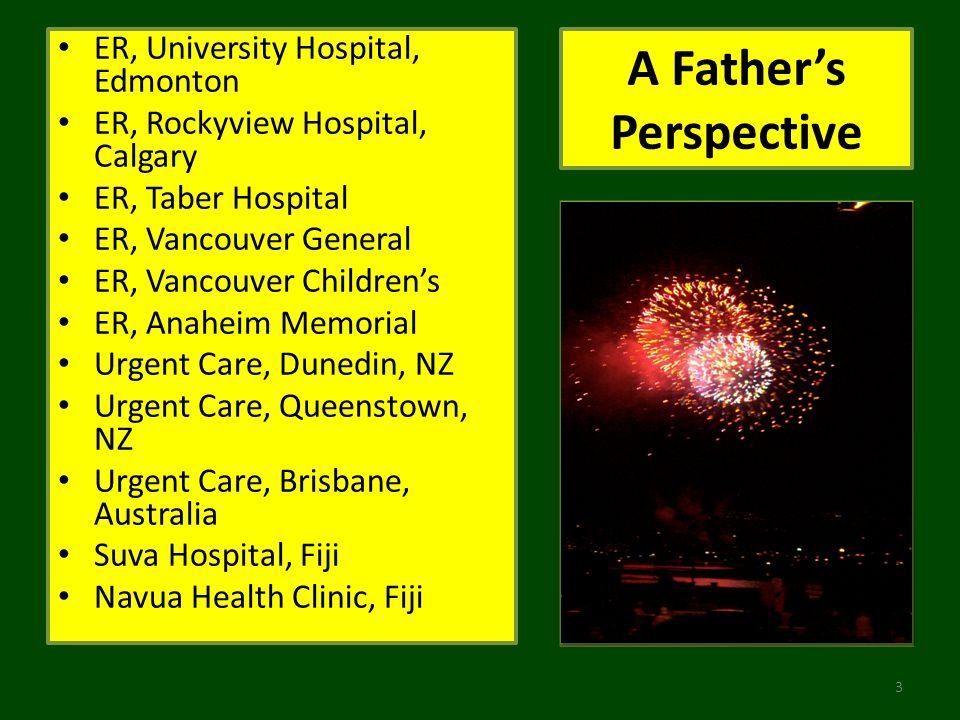 A Fathers Perspective ER, University Hospital, Edmonton ER, Rockyview Hospital, Calgary ER, Taber Hospital ER, Vancouver General ER, Vancouver Childre