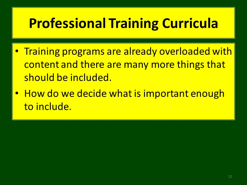 Professional Training Curricula Training programs are already overloaded with content and there are many more things that should be included. How do w