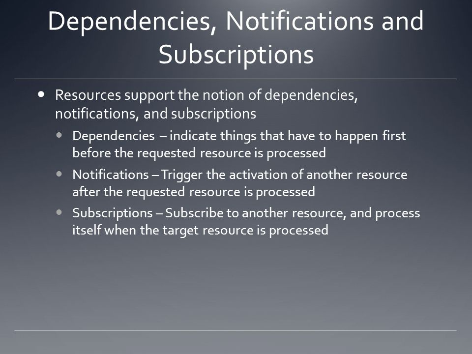 Dependencies, Notifications and Subscriptions Resources support the notion of dependencies, notifications, and subscriptions Dependencies – indicate t