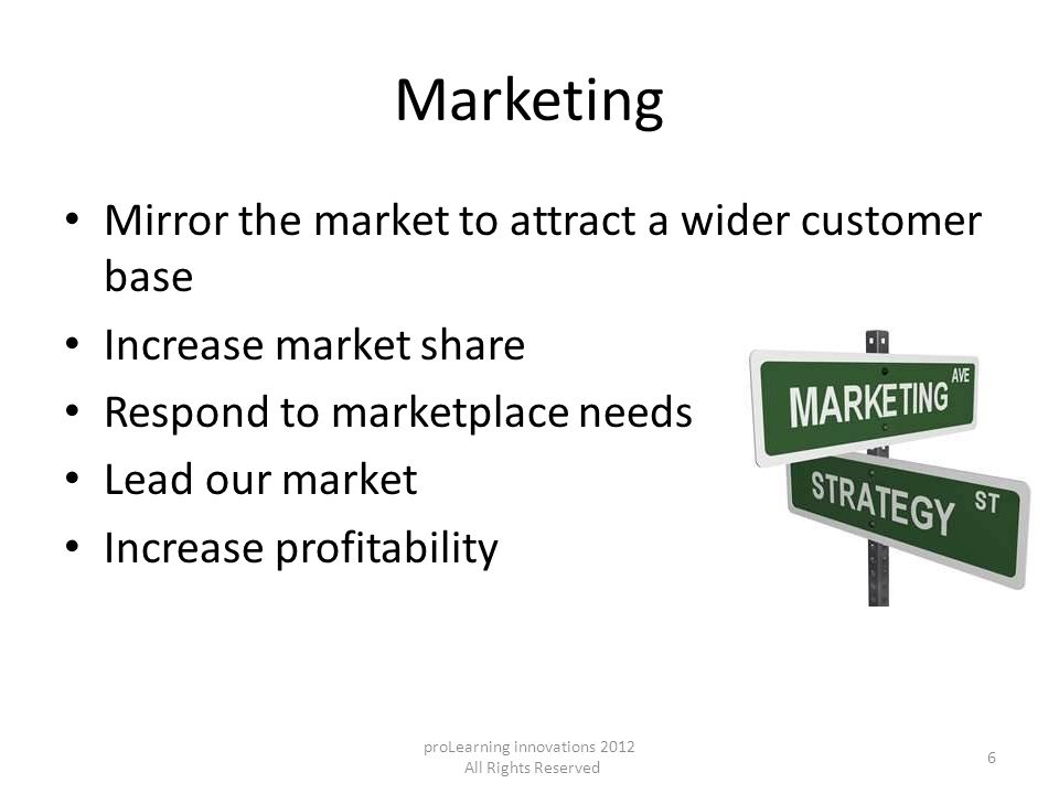 Mirror the market to attract a wider customer base Increase market share Respond to marketplace needs Lead our market Increase profitability proLearni