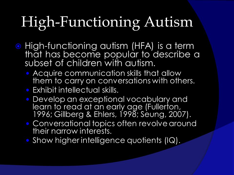 High-Functioning Autism High-functioning autism (HFA) is a term that has become popular to describe a subset of children with autism. Acquire communic