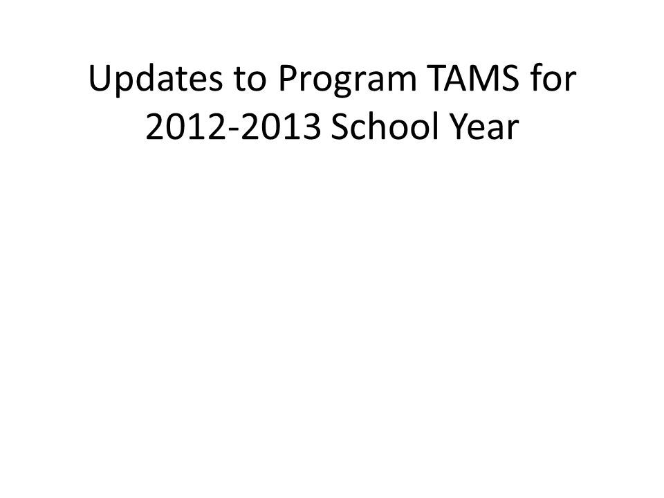 Updates to Program TAMS for 2012-2013 School Year