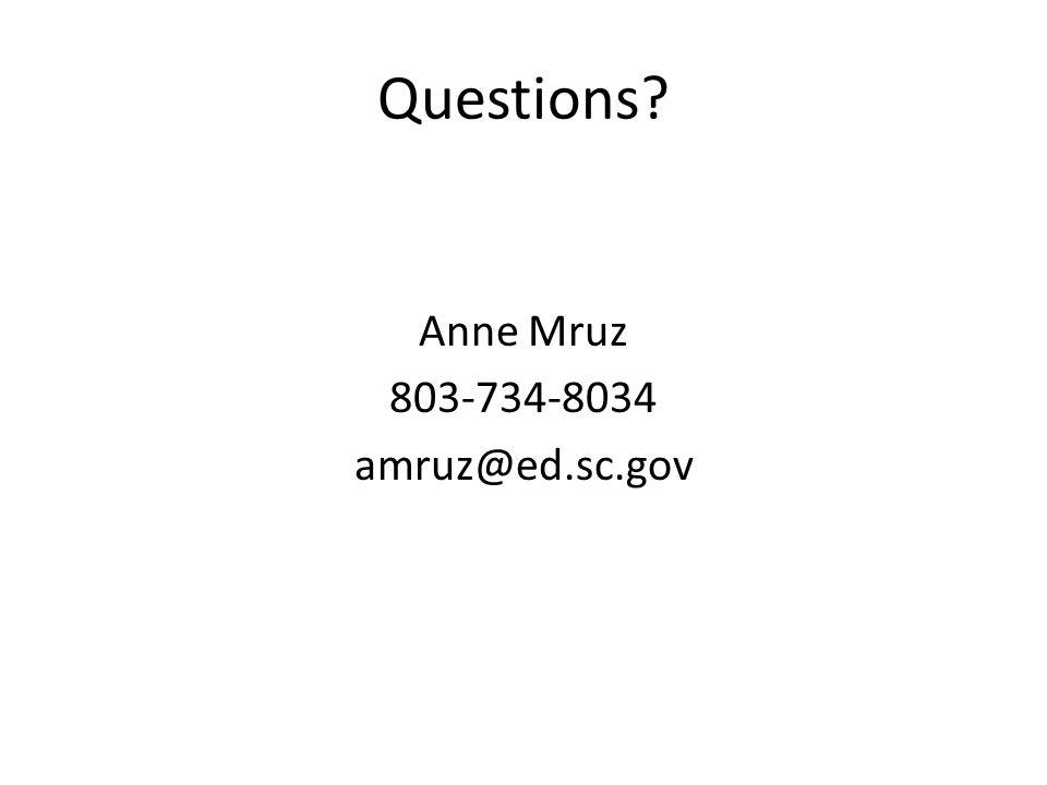 Questions Anne Mruz 803-734-8034 amruz@ed.sc.gov