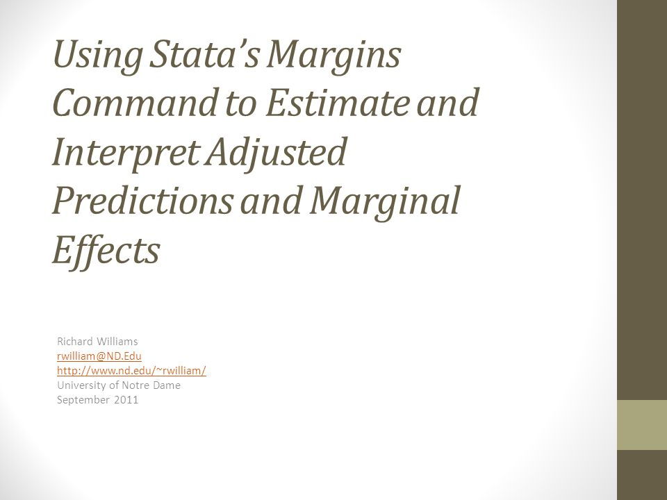 Using Statas Margins Command to Estimate and Interpret Adjusted Predictions and Marginal Effects Richard Williams rwilliam@ND.Edu http://www.nd.edu/~r