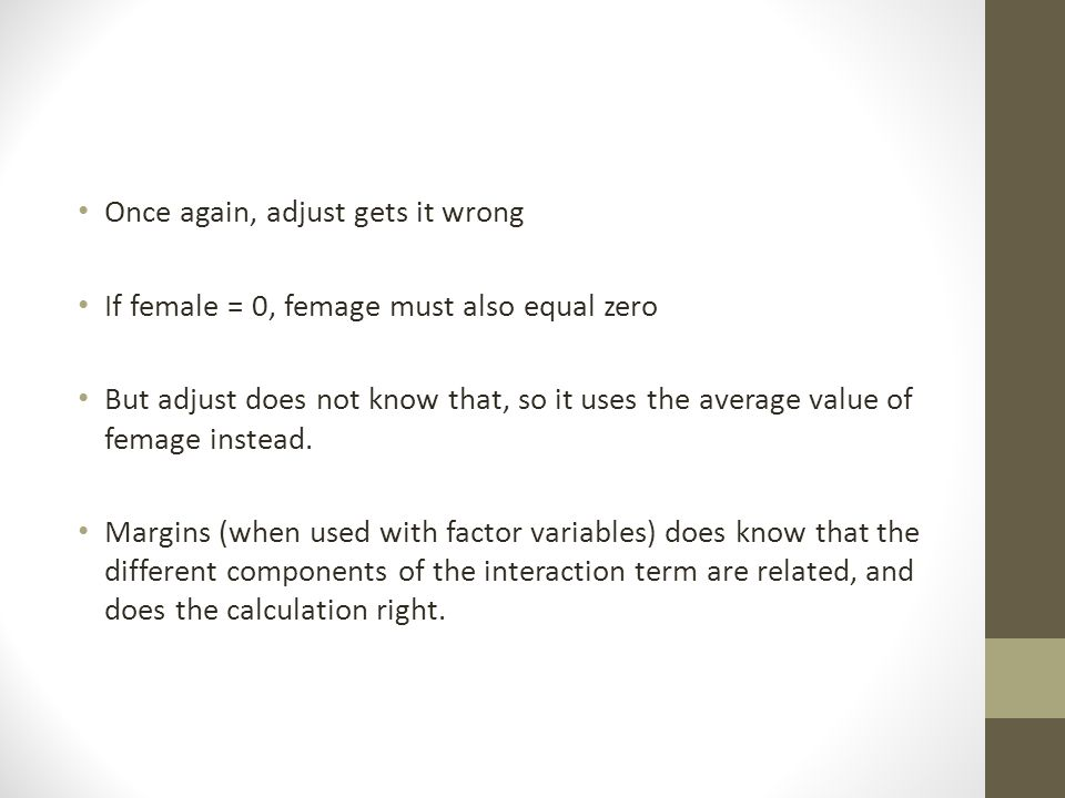 Once again, adjust gets it wrong If female = 0, femage must also equal zero But adjust does not know that, so it uses the average value of femage inst