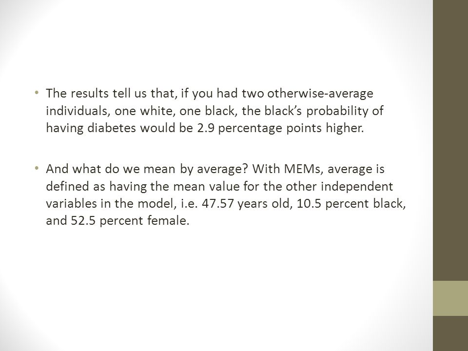 The results tell us that, if you had two otherwise-average individuals, one white, one black, the blacks probability of having diabetes would be 2.9 p