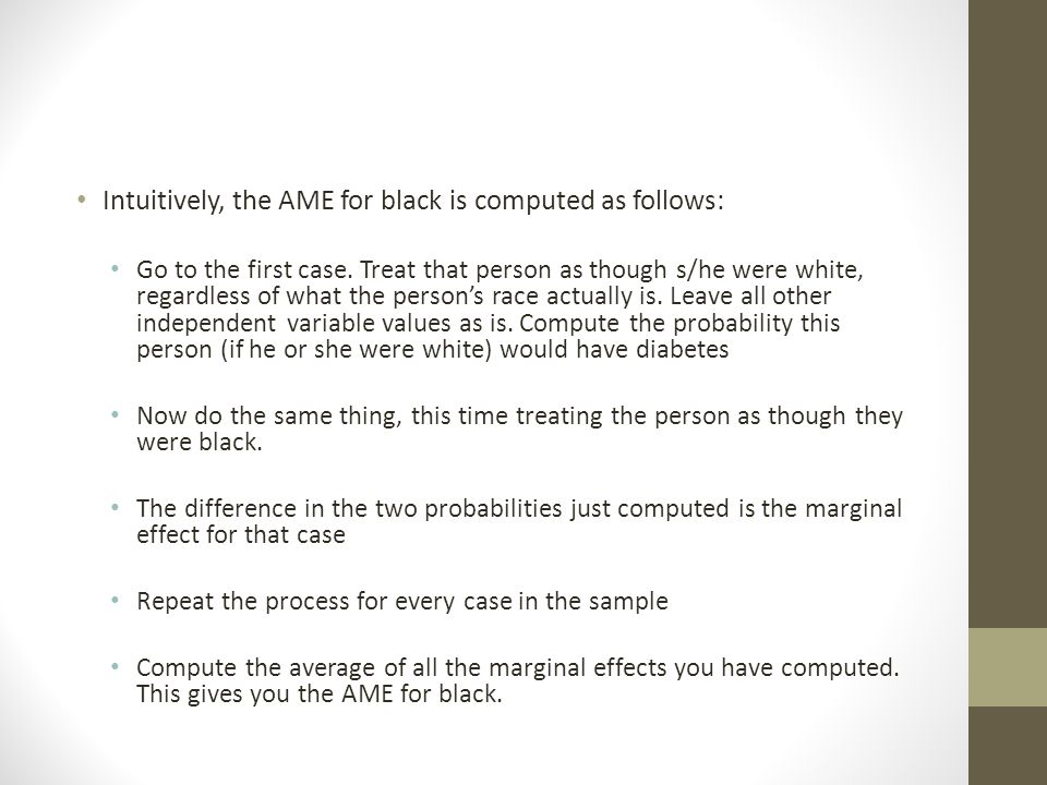 Intuitively, the AME for black is computed as follows: Go to the first case. Treat that person as though s/he were white, regardless of what the perso