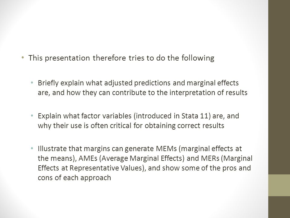 This presentation therefore tries to do the following Briefly explain what adjusted predictions and marginal effects are, and how they can contribute