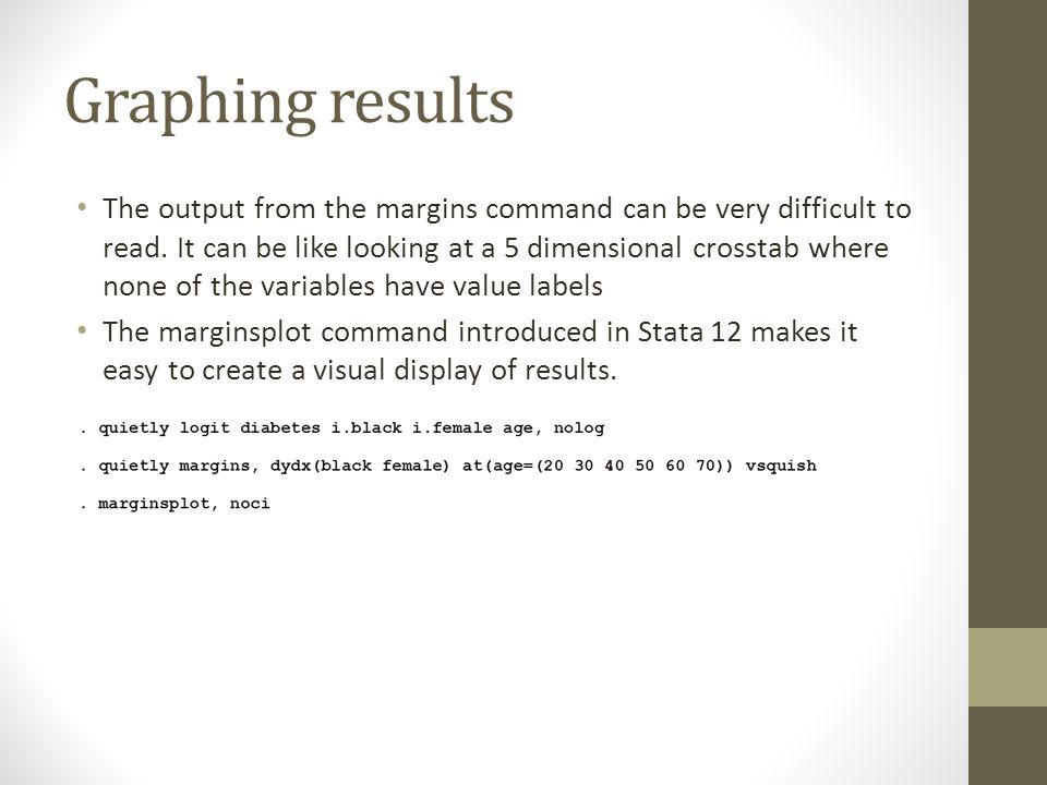 Graphing results The output from the margins command can be very difficult to read. It can be like looking at a 5 dimensional crosstab where none of t