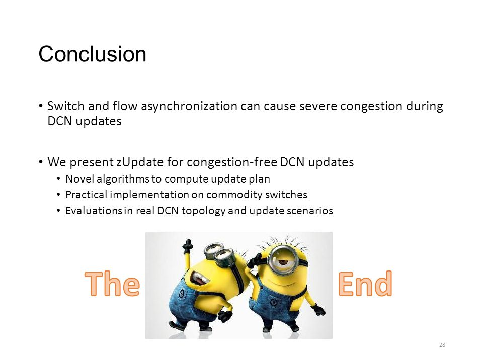 Conclusion Switch and flow asynchronization can cause severe congestion during DCN updates We present zUpdate for congestion-free DCN updates Novel al