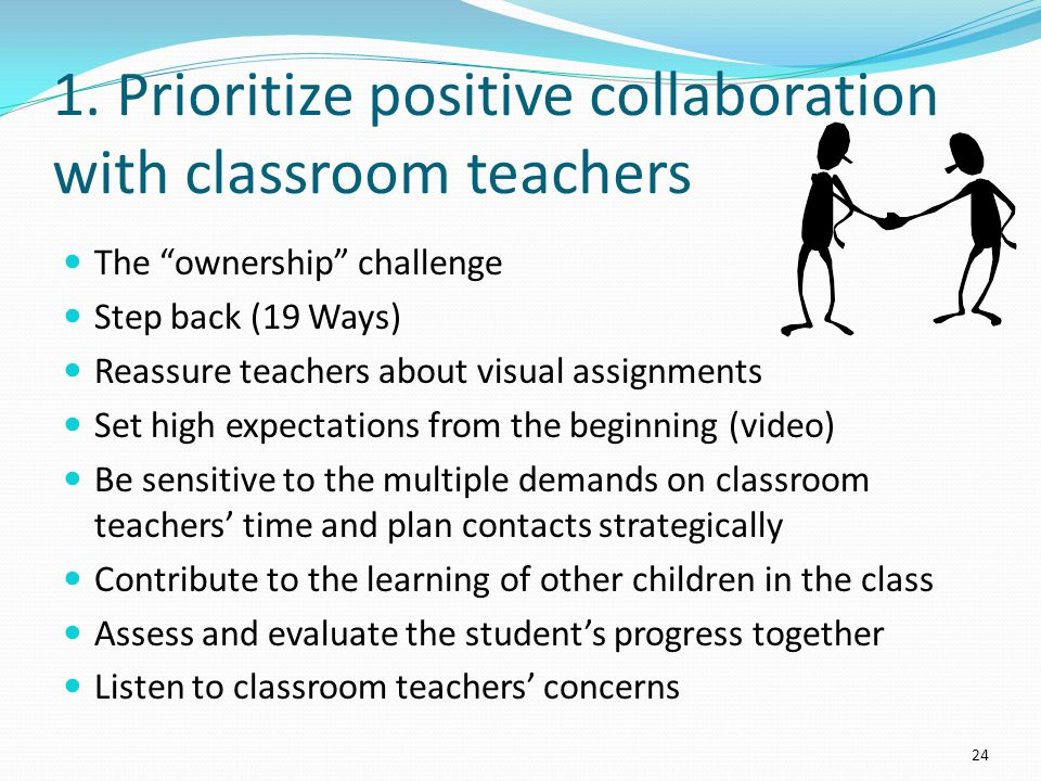 1. Prioritize positive collaboration with classroom teachers The ownership challenge Step back (19 Ways) Reassure teachers about visual assignments Se