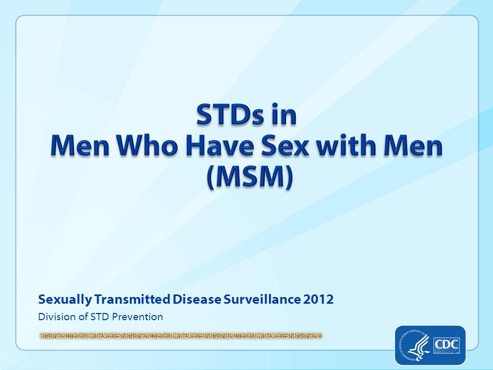 Gonorrhea and ChlamydiaProportion of MSM* Attending STD Clinics Testing Positive for Gonorrhea and Chlamydia, STD Surveillance Network (SSuN), 2012 *Among men who have sex with men who were tested for gonorrhea and/or chlamydia.