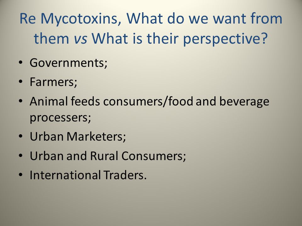 Re Mycotoxins, What do we want from them vs What is their perspective.