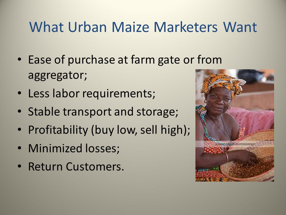 How Marketers see the What What we want of them is to sell maize at a slightly higher price if it has low myco/afla-toxin.