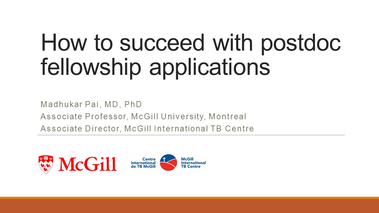How to succeed with postdoc fellowship applications Madhukar Pai, MD, PhD Associate Professor, McGill University, Montreal Associate Director, McGill