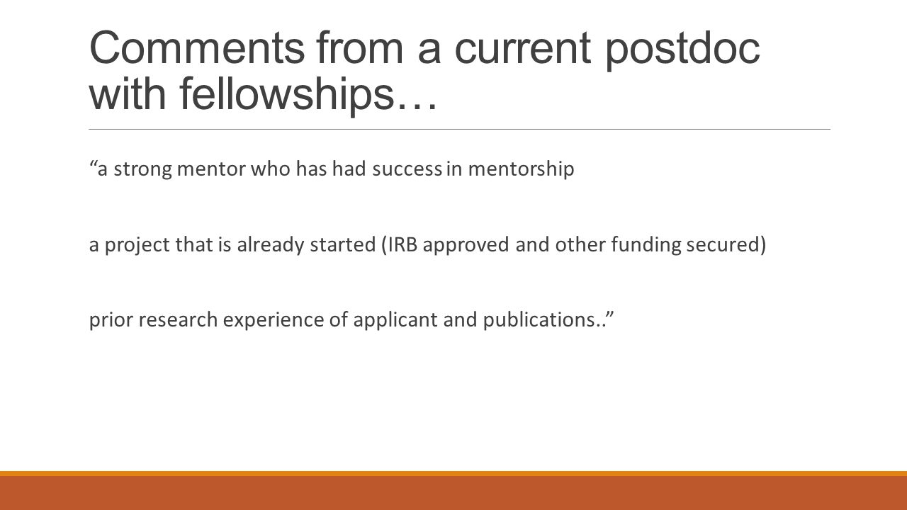 Comments from a current postdoc with fellowships… a strong mentor who has had success in mentorship a project that is already started (IRB approved an