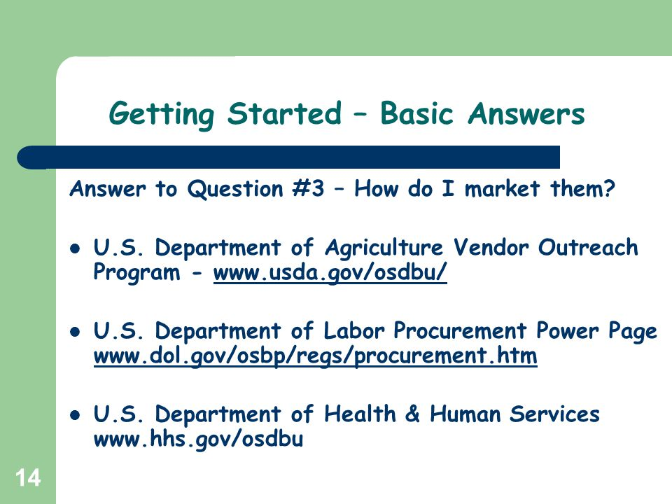 14 Getting Started – Basic Answers Answer to Question #3 – How do I market them? U.S. Department of Agriculture Vendor Outreach Program - www.usda.gov