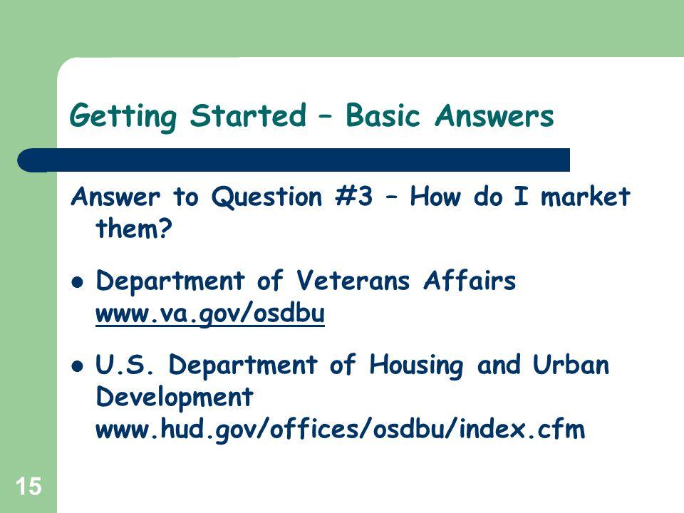 15 Getting Started – Basic Answers Answer to Question #3 – How do I market them? Department of Veterans Affairs www.va.gov/osdbu www.va.gov/osdbu U.S.
