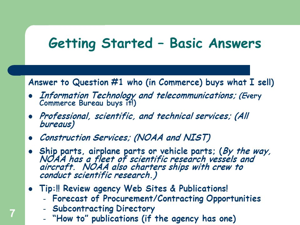 7 Getting Started – Basic Answers Answer to Question #1 who (in Commerce) buys what I sell) Information Technology and telecommunications; (Every Comm