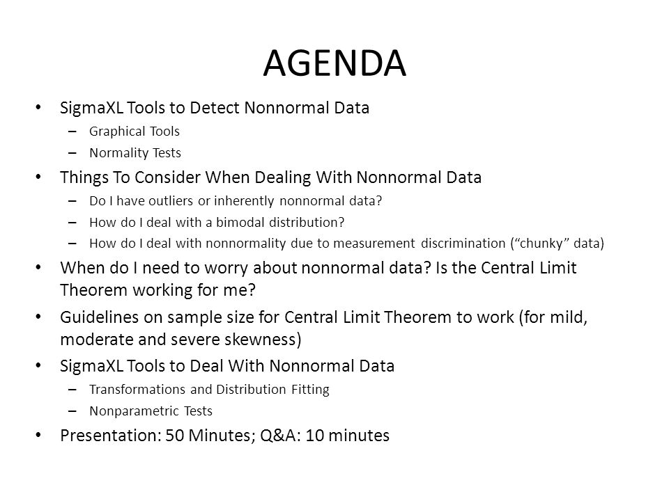 AGENDA SigmaXL Tools to Detect Nonnormal Data – Graphical Tools – Normality Tests Things To Consider When Dealing With Nonnormal Data – Do I have outliers or inherently nonnormal data.