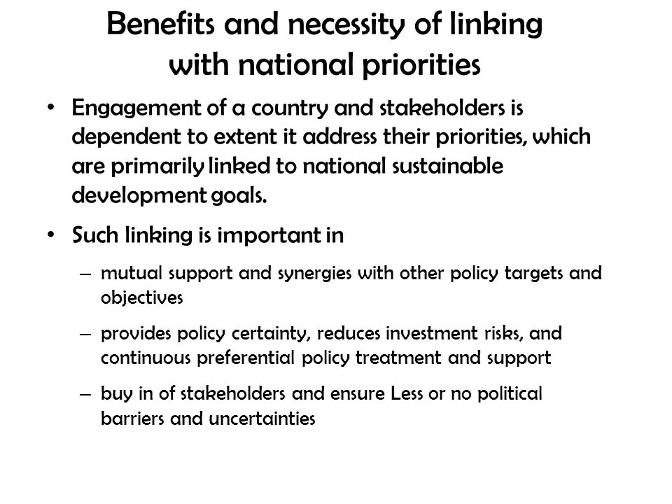 Benefits and necessity of linking with national priorities Engagement of a country and stakeholders is dependent to extent it address their priorities